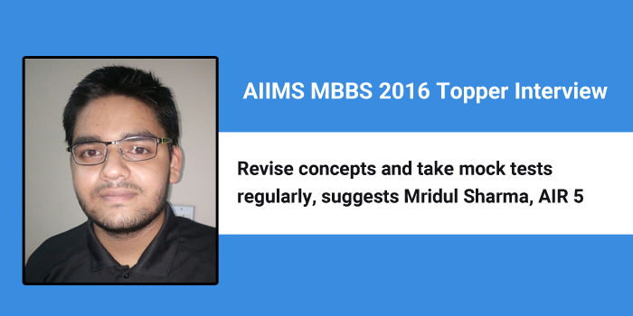 AIIMS MBBS 2016 Topper Interview: Revise concepts and take mock tests regularly, suggests Mridul Sharma, AIR 5