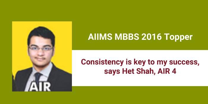 AIIMS MBBS 2016 topper: Consistency is key to my success, says Het Shah, AIR 4