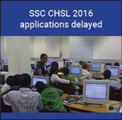 SSC CHSL 2016 applications delayed