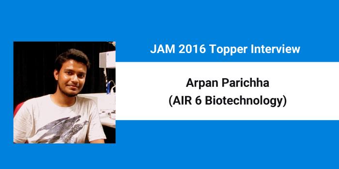 JAM 2016 Topper Interview - Arpan Parichha (AIR 6 Biotechnology)