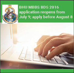 BHU MBBS BDS 2016 application reopens from July 9; apply before August 8