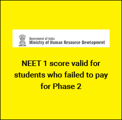 NEET 1 score valid for students who failed to pay for Phase 2