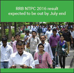 RRB NTPC 2016 result expected to be out by July end