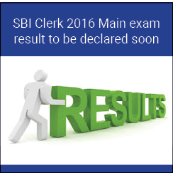 SBI Clerk 2016 Main exam result to be declared soon