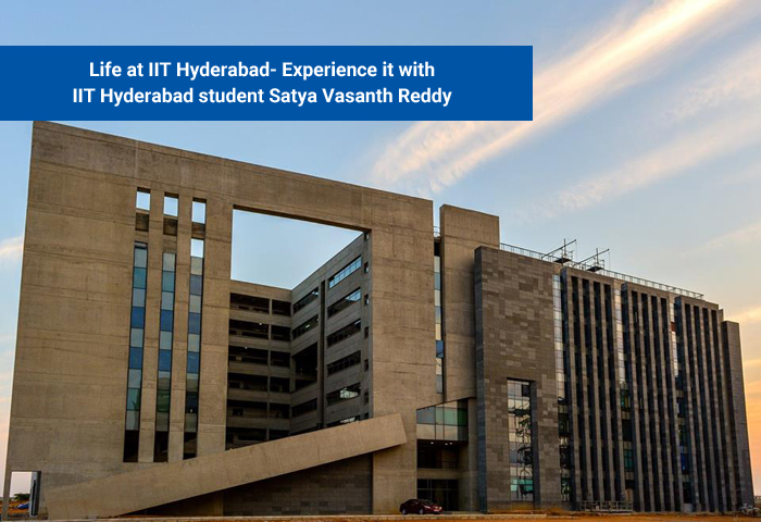 Life at IIT Hyderabad- Experience it with IIT Hyderabad student Satya Vasanth Reddy