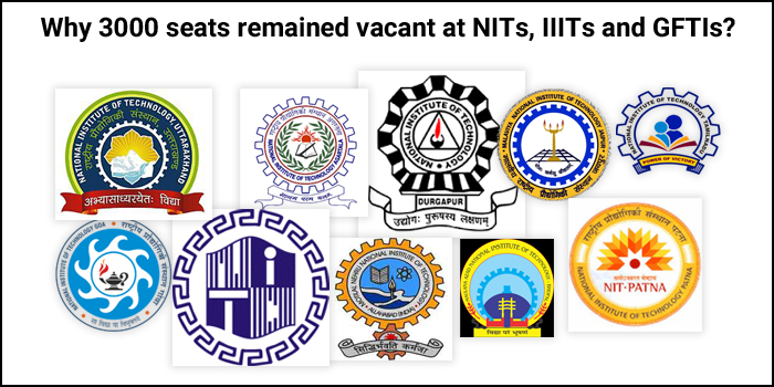 3000 seats vacant in NITs, IIITs and GFTIs: Why did seats remain vacant?
