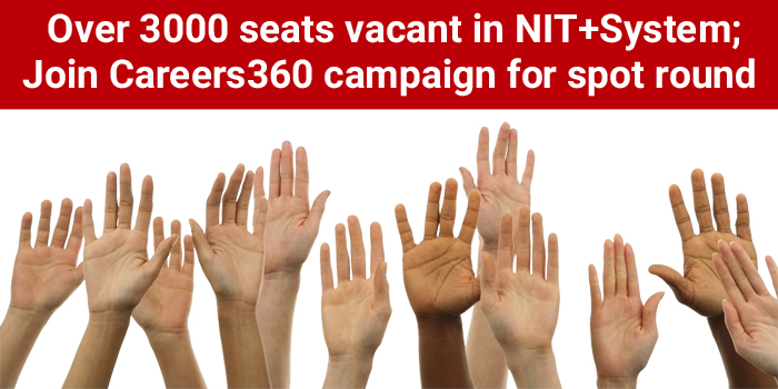 3000 seats vacant in NITs, IIITs, GFTIs; Join Careers360 campaign to demand spot round