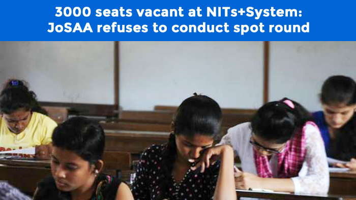 3000 seats vacant at NITs+System: JoSAA refuses to conduct spot round