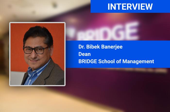 Our programmes are designed after industry engagement and feedback: Dr. Bibek Banerjee, Dean, BRIDGE School of Management