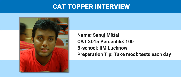 CAT Topper Interview: Early start and regular practice key to success, says 100 percentiler Sanuj Mittal