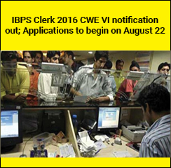 IBPS Clerk 2016 CWE VI notification out; Applications to begin on August 22