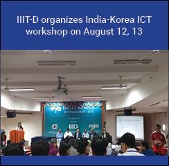 IIIT-D organizes India-Korea ICT workshop on August 12, 13