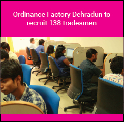 Ordnance Factory Dehradun to recruit 138 tradesmen