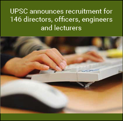 UPSC announces recruitment for 146 directors, officers, engineers and lecturers
