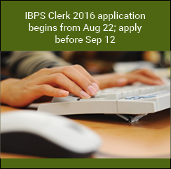 IBPS Clerk 2016 application begins from Aug 22; apply before Sep 12