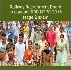 Railway Recruitment Board to conduct RRB NTPC 2016 stage 2 exam