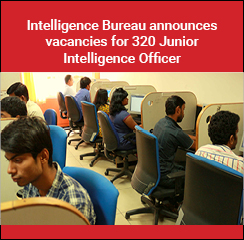 Intelligence Bureau announces vacancies for 320 Junior Intelligence Officer