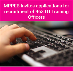 MPPEB invites applications for recruitment of 463 ITI Training Officers