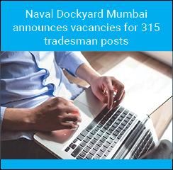 Naval Dockyard Mumbai announces vacancies for 315 tradesman posts