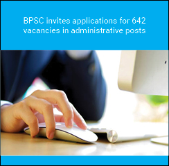 BPSC invites applications for 642 vacancies in administrative posts