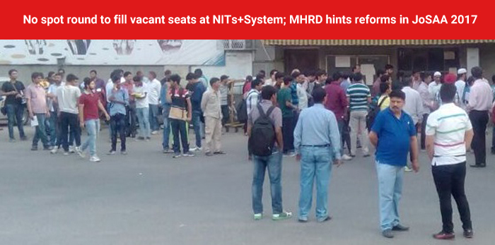 No spot round to fill vacant seats at NITs+System; MHRD hints reforms in JoSAA 2017
