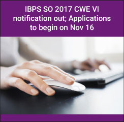 IBPS SO 2017 CWE VI notification out; Applications to begin on Nov 16
