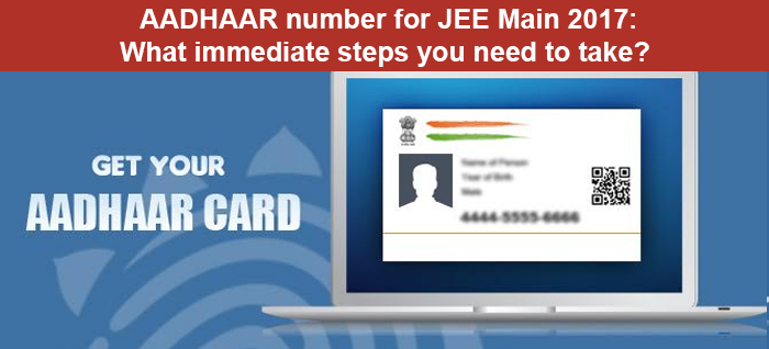 AADHAAR number for JEE Main 2017: What immediate steps you need to take?