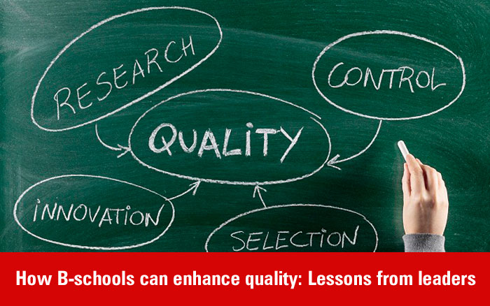 How B-schools can enhance quality: Lessons from leaders