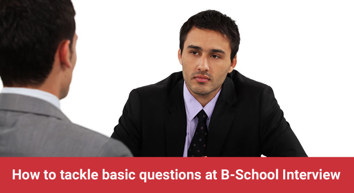 How to tackle basic questions at B-School interview