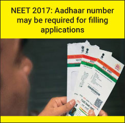 NEET 2017: Aadhaar number may be required for filling applications