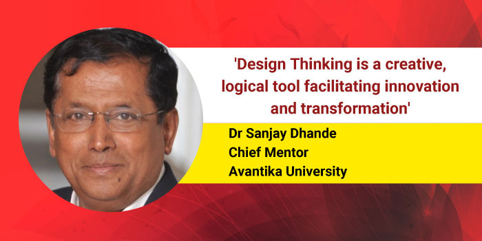 Design Thinking is a creative, logical tool facilitating innovation and transformation, says Dr Sanjay Dhande