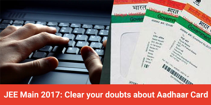 JEE Main 2017: Clear your doubts about Aadhaar Card