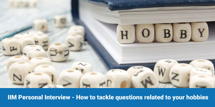 IIM Personal Interview - How to tackle questions related to your hobbies