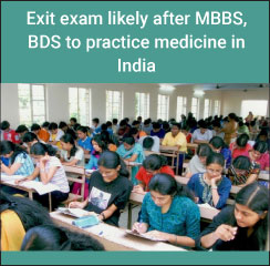 Exit exam likely after MBBS, BDS to practice medicine in India