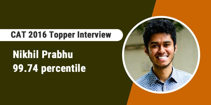 CAT 2016 Topper Interview- Evaluate your weak areas to prioritise preparation, says 99.74 percentiler Nikhil Prabhu
