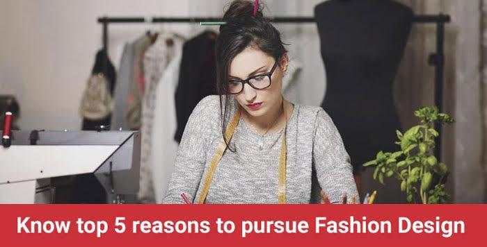Know top 5 reasons to pursue Fashion Design
