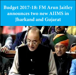 Budget 2017-18: FM announces two new AIIMS, 5000 new PG medical seats