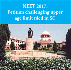 NEET 2017: Petition challenging upper age limit filed in SC