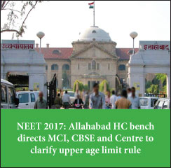 NEET 2017: Allahabad HC bench directs MCI, CBSE and Centre to clarify upper age limit rule