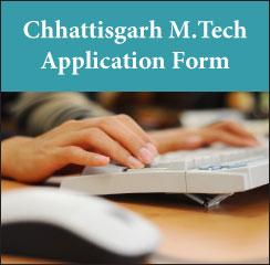 Chhattisgarh M.Tech Application Form 2017