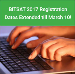 BITSAT 2017 Registration Dates Extended till March 10!