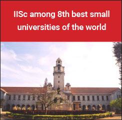 IISc among 8th best small universities of the world