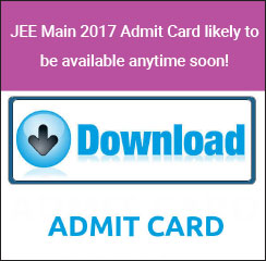 JEE Main 2017 Admit Card likely to be available anytime soon!