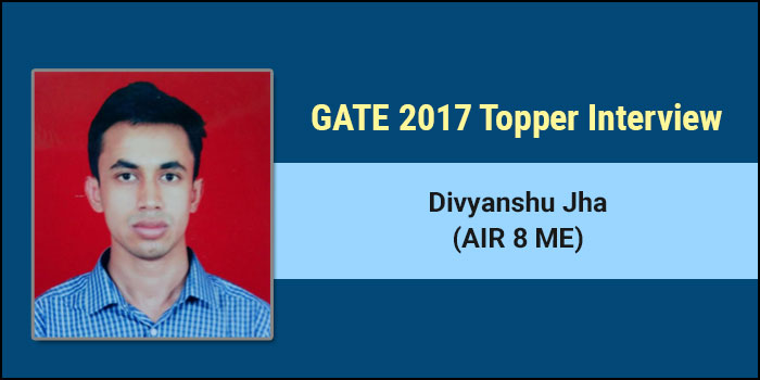 GATE 2017 Topper Interview Divyanshu Jha (AIR 8 ME) - Success is never denied to those who work hard