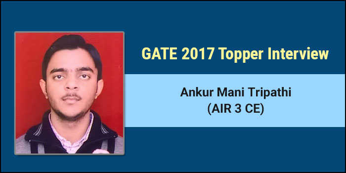 GATE 2017 Topper Interview - Ankur Tripathi (AIR 3 CE) - Focused Preparation and Dedication are sure mantras for success