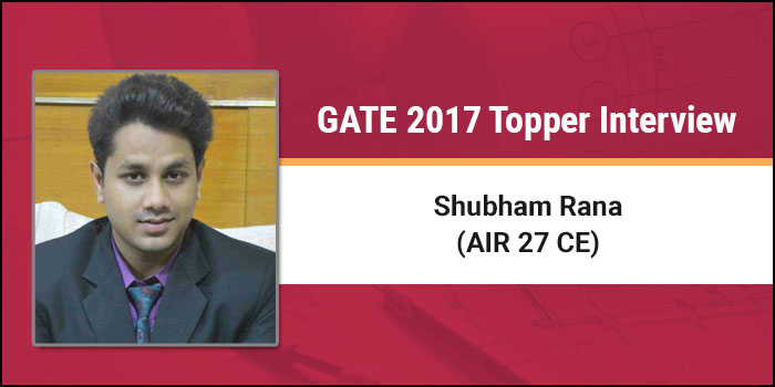GATE 2017 Topper Interview Shubham Rana (AIR 27 CE) - Focus on your preparation and success is yours