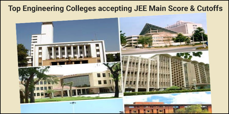 Top Engineering Colleges accepting JEE Main Score and Cutoff
