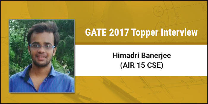 GATE 2017 Topper Interview Himadri Bandyopadhyay (AIR 15 CS) - Believe and drive yourself to reach your goal!