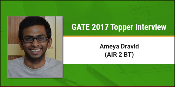 GATE 2017 Topper Interview Ameya Dravid (AIR 2 BT ) - Sustain your determination to succeed and you can!
