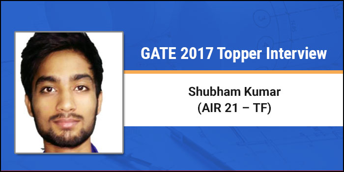 GATE 2017 Topper Interview Shubham Kumar (AIR 21 TF) - There is no substitute for hard work